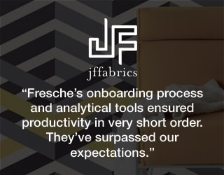 JF Fabrics - Fresche's onboarding process and analytical tools ensured productivity in very short order. They've surpassed our expectations.