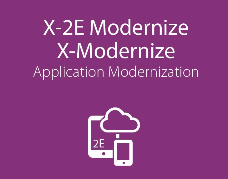 X-2E Modernize, X-Modernize, Application Modernization