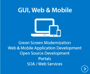 GUI, Web & Mobile - Green Screen Modernization, Web & Mobile Application Development, Open Source Development, Portals, SOA / Web Services