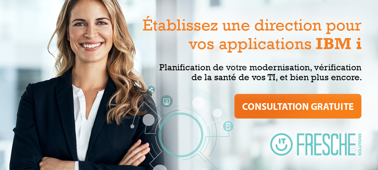 Etablissez une direcction pour vos applications IBM i. Planification de votre modernisation, verification de la sante de vos TI, et bien plus encore. Consultation gratuite