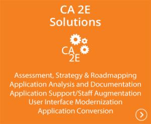 CA 2E Solutions - Assessment, Strategy & Roadmapping, Application Analysis and Documentation, Application Support/Staff Augmentation, User Interface Modernization and application conversion